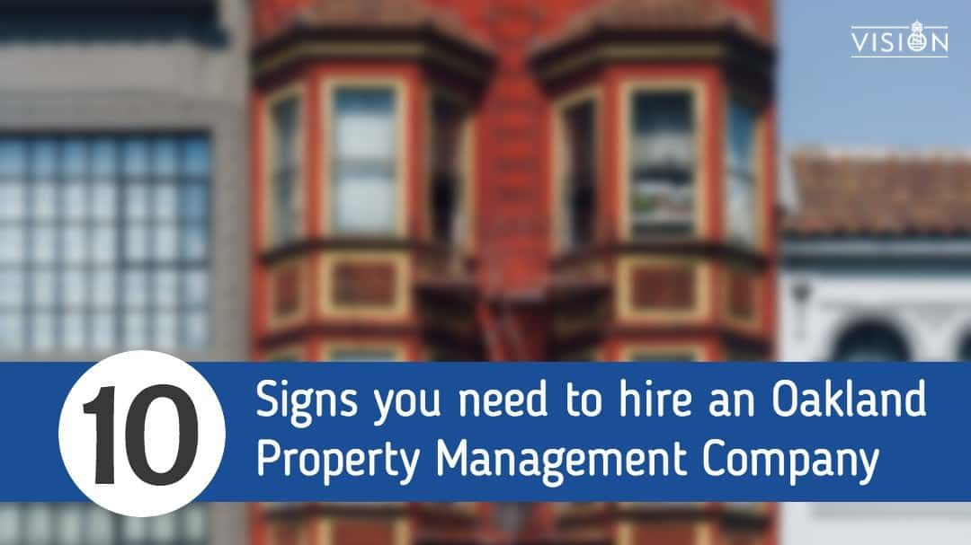10 Signs you need to hire an Oakland Property Management Company