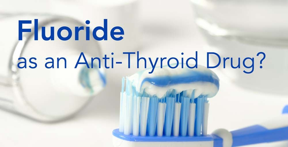 Fluoride Was Once Prescribed as an Anti-Thyroid Drug